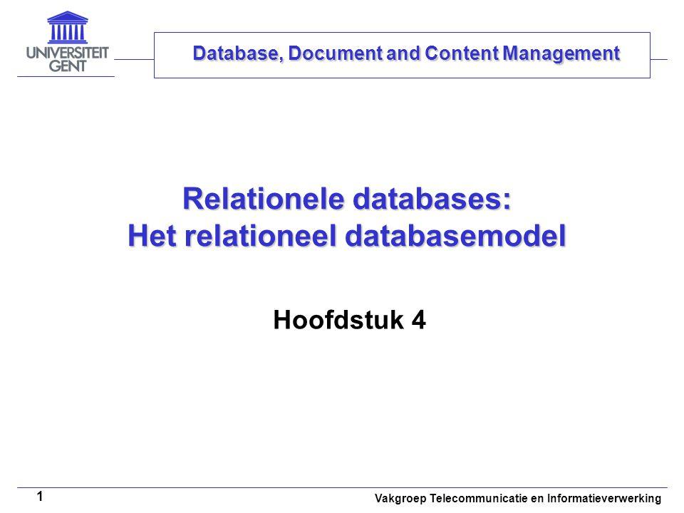 Vakgroep Telecommunicatie en Informatieverwerking 1 Relationele databases: Het relationeel databasemodel Hoofdstuk 4 Database, Document and Content Management