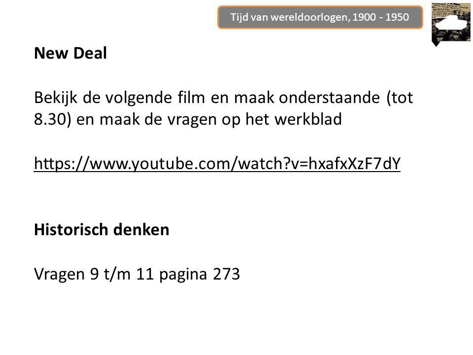 Tijd van wereldoorlogen, 1900 - 1950 New Deal Bekijk de volgende film en maak onderstaande (tot 8.30) en maak de vragen op het werkblad https://www.youtube.com/watch v=hxafxXzF7dY Historisch denken Vragen 9 t/m 11 pagina 273