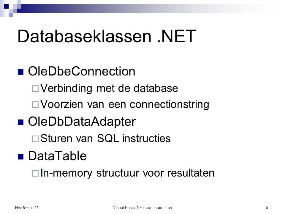 Hoofdstuk 25 Databaseklassen.NET OleDbeConnection  Verbinding met de database  Voorzien van een connectionstring OleDbDataAdapter  Sturen van SQL instructies DataTable  In-memory structuur voor resultaten Visual Basic.NET voor studenten5