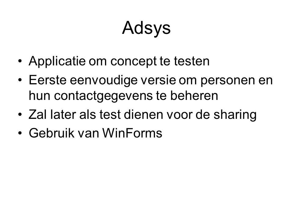 Adsys Applicatie om concept te testen Eerste eenvoudige versie om personen en hun contactgegevens te beheren Zal later als test dienen voor de sharing Gebruik van WinForms