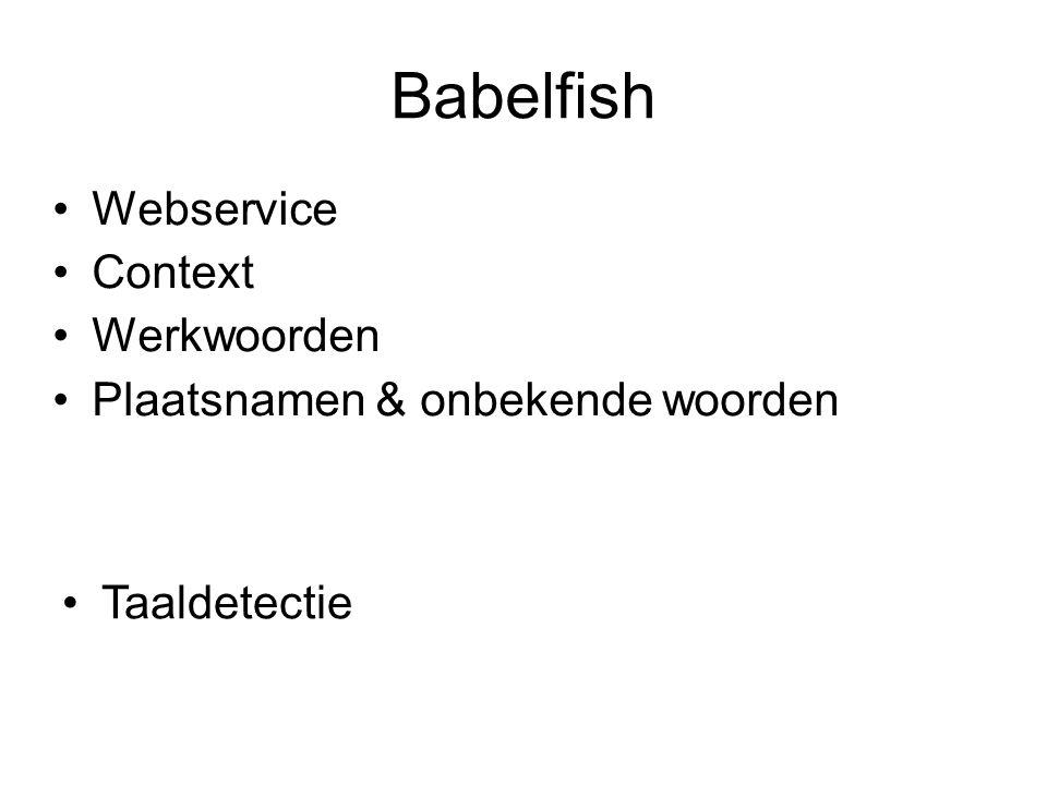 Babelfish Webservice Context Werkwoorden Plaatsnamen & onbekende woorden Taaldetectie