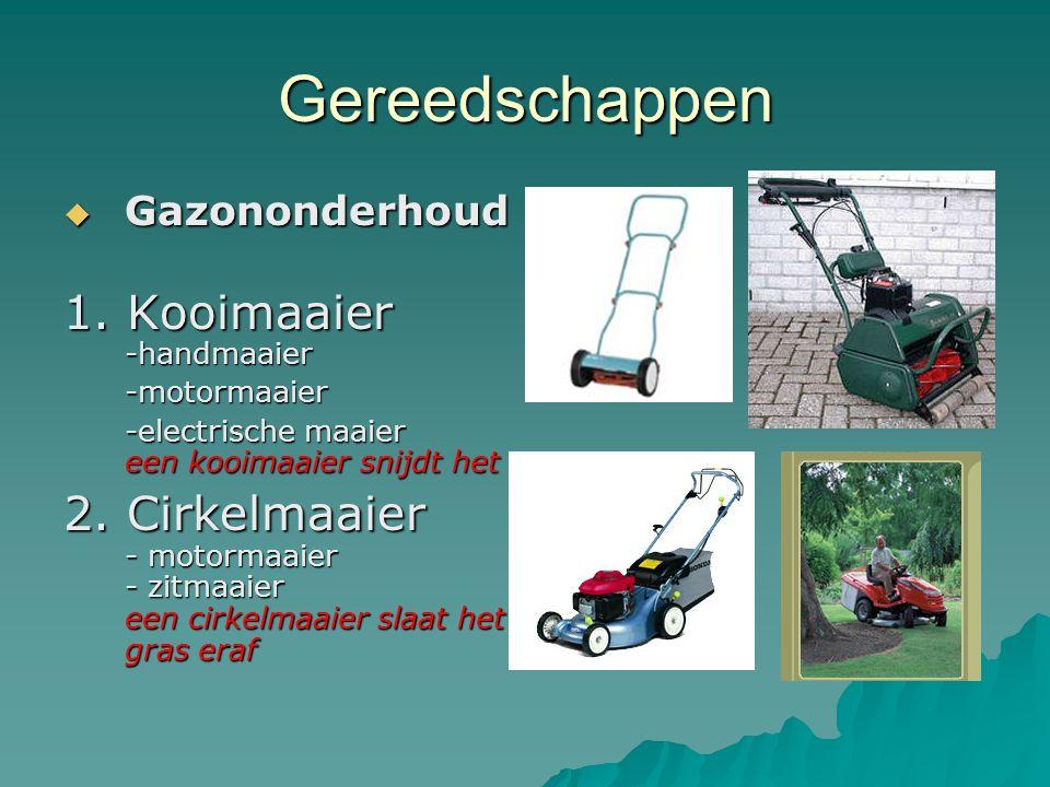 Gereedschappen 1. Kooimaaier -handmaaier -motormaaier -electrische maaier een kooimaaier snijdt het gras 2. Cirkelmaaier - motormaaier - zitmaaier een