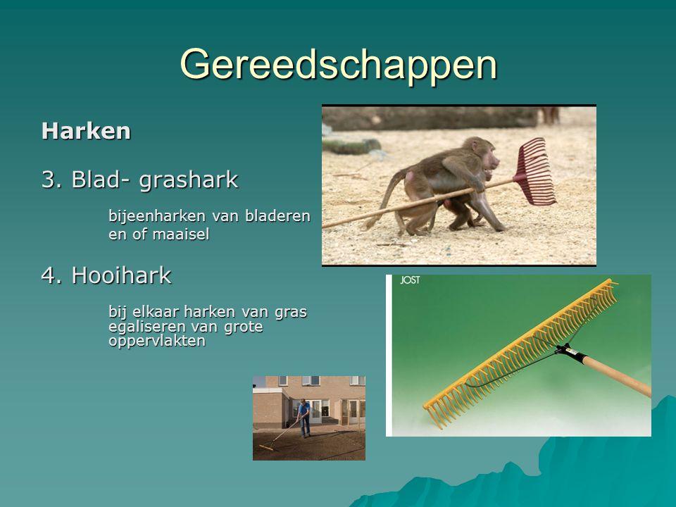 Gereedschappen Harken 3. Blad- grashark bijeenharken van bladeren en of maaisel 4. Hooihark bij elkaar harken van gras egaliseren van grote oppervlakt