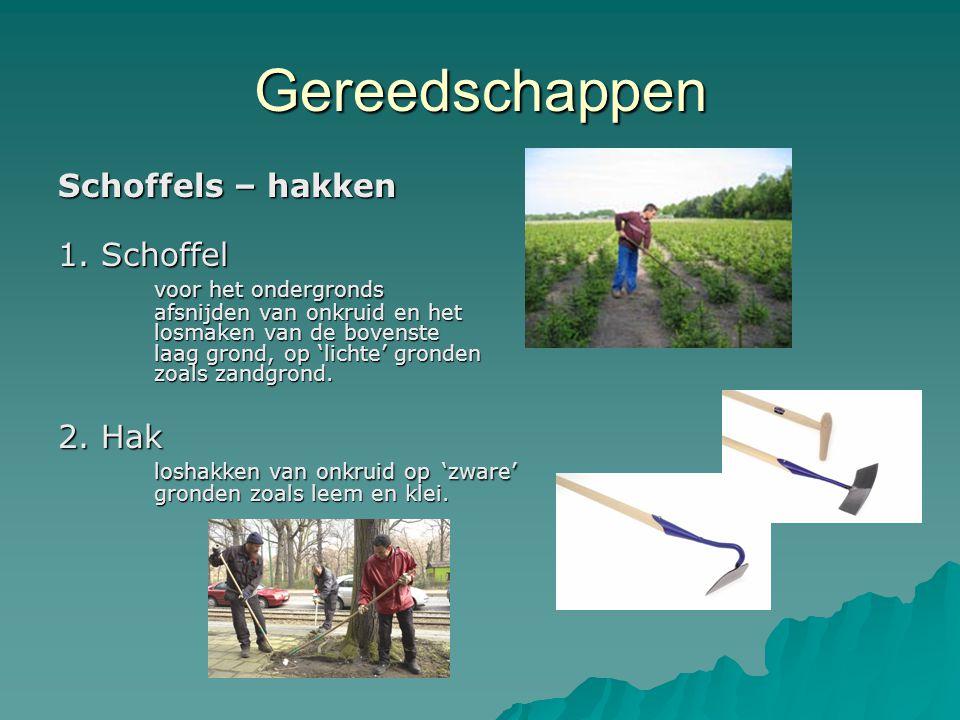 Gereedschappen Schoffels – hakken 1. Schoffel voor het ondergronds afsnijden van onkruid en het losmaken van de bovenste laag grond, op 'lichte' grond