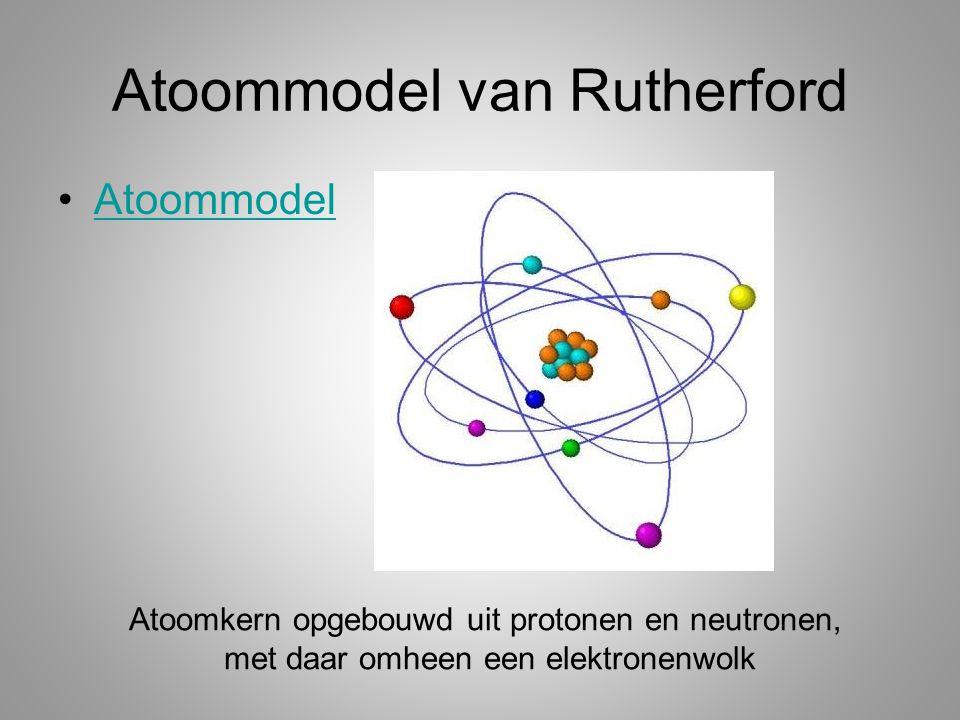 Atoommodel van Rutherford Atoommodel Atoomkern opgebouwd uit protonen en neutronen, met daar omheen een elektronenwolk