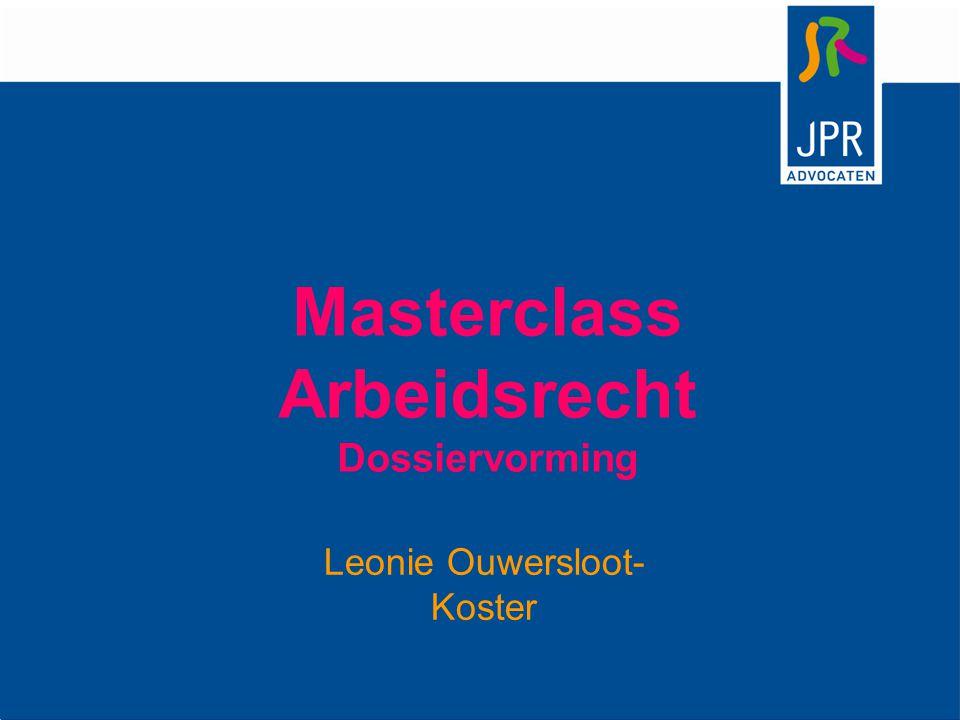 Masterclass Arbeidsrecht Dossiervorming Leonie Ouwersloot- Koster