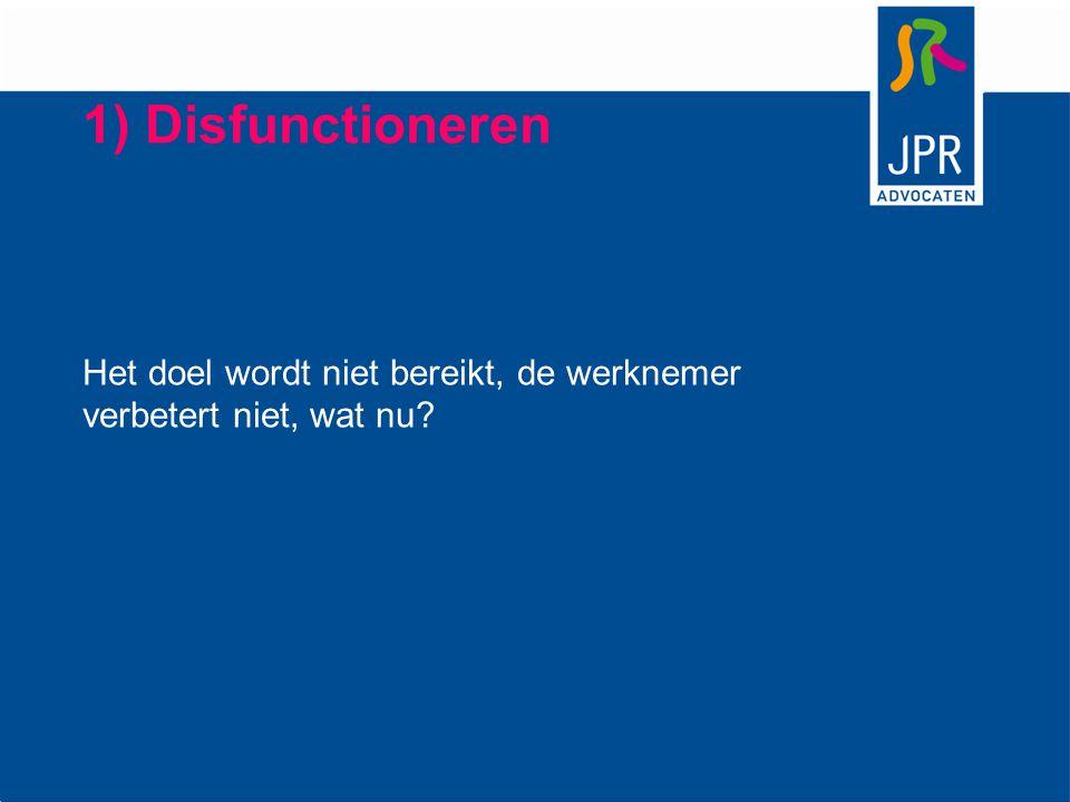 1) Disfunctioneren Het doel wordt niet bereikt, de werknemer verbetert niet, wat nu?