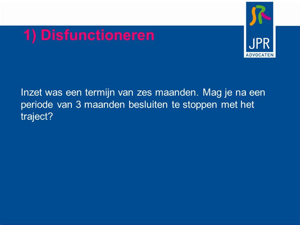1) Disfunctioneren Inzet was een termijn van zes maanden. Mag je na een periode van 3 maanden besluiten te stoppen met het traject?
