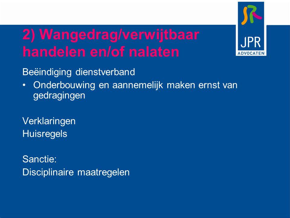 2) Wangedrag/verwijtbaar handelen en/of nalaten Beëindiging dienstverband Onderbouwing en aannemelijk maken ernst van gedragingen Verklaringen Huisreg