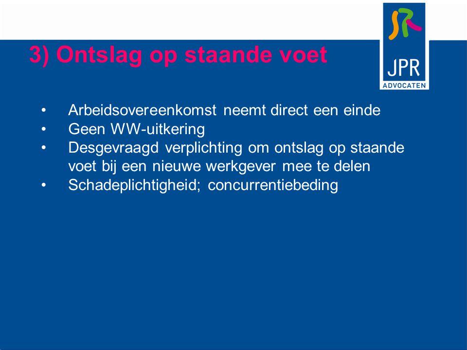 3) Ontslag op staande voet Arbeidsovereenkomst neemt direct een einde Geen WW-uitkering Desgevraagd verplichting om ontslag op staande voet bij een ni