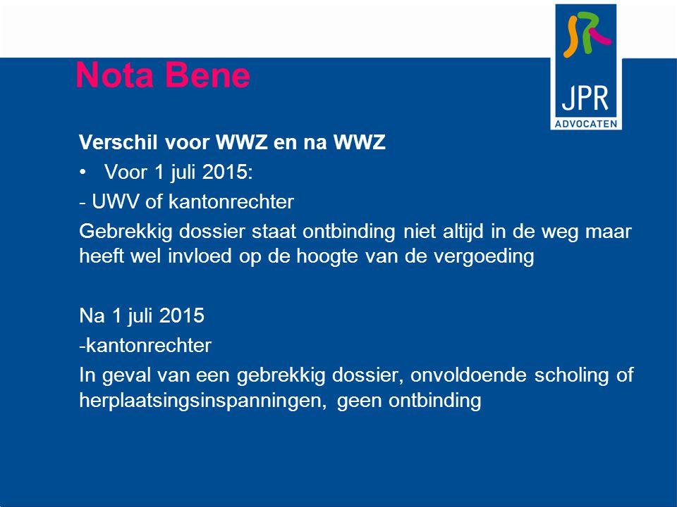 Nota Bene Verschil voor WWZ en na WWZ Voor 1 juli 2015: - UWV of kantonrechter Gebrekkig dossier staat ontbinding niet altijd in de weg maar heeft wel