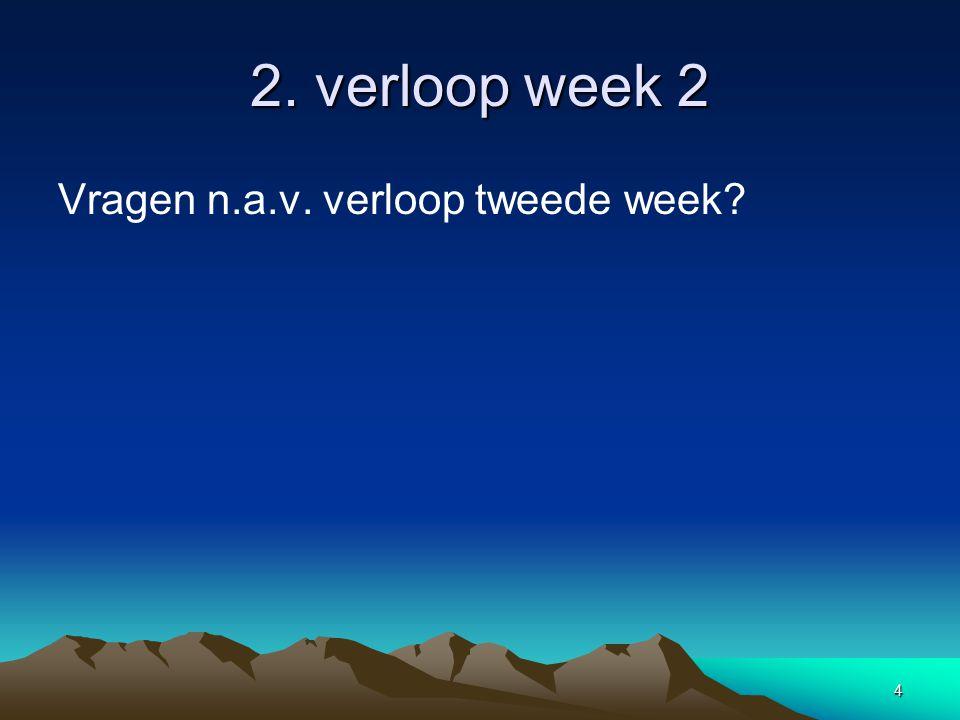 4 2. verloop week 2 Vragen n.a.v. verloop tweede week?