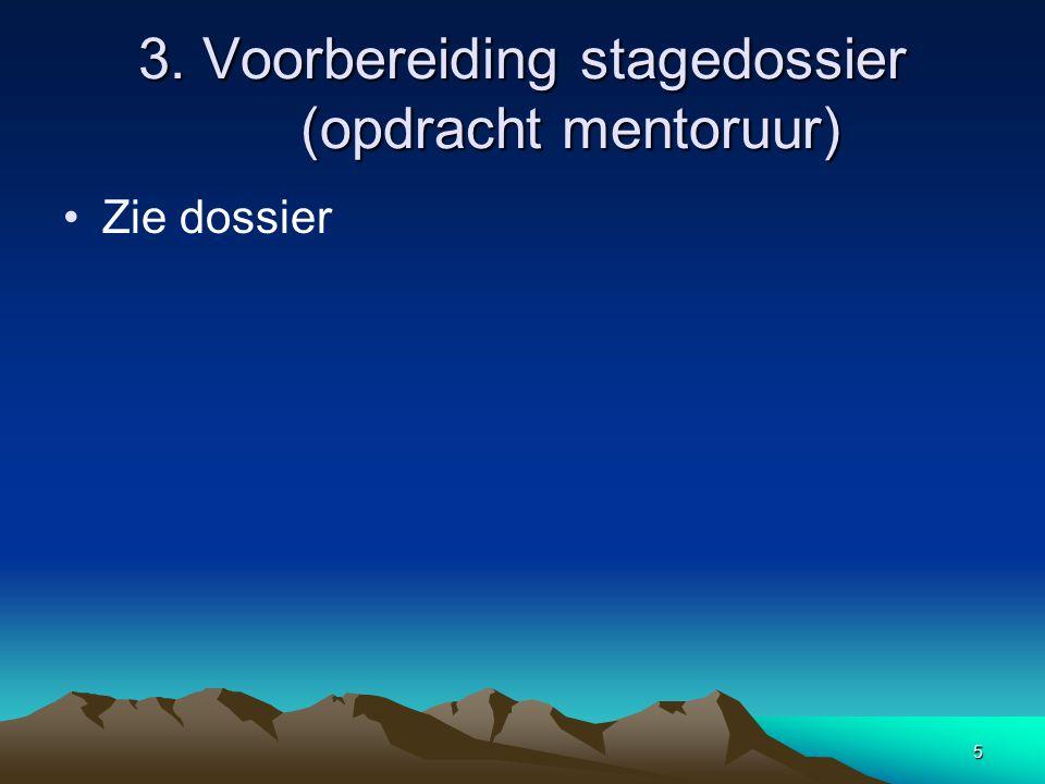 5 3. Voorbereiding stagedossier (opdracht mentoruur) Zie dossier