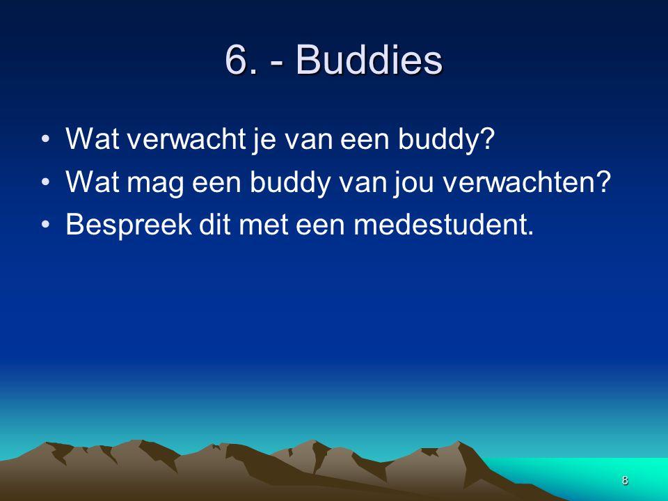 8 6. - Buddies Wat verwacht je van een buddy. Wat mag een buddy van jou verwachten.