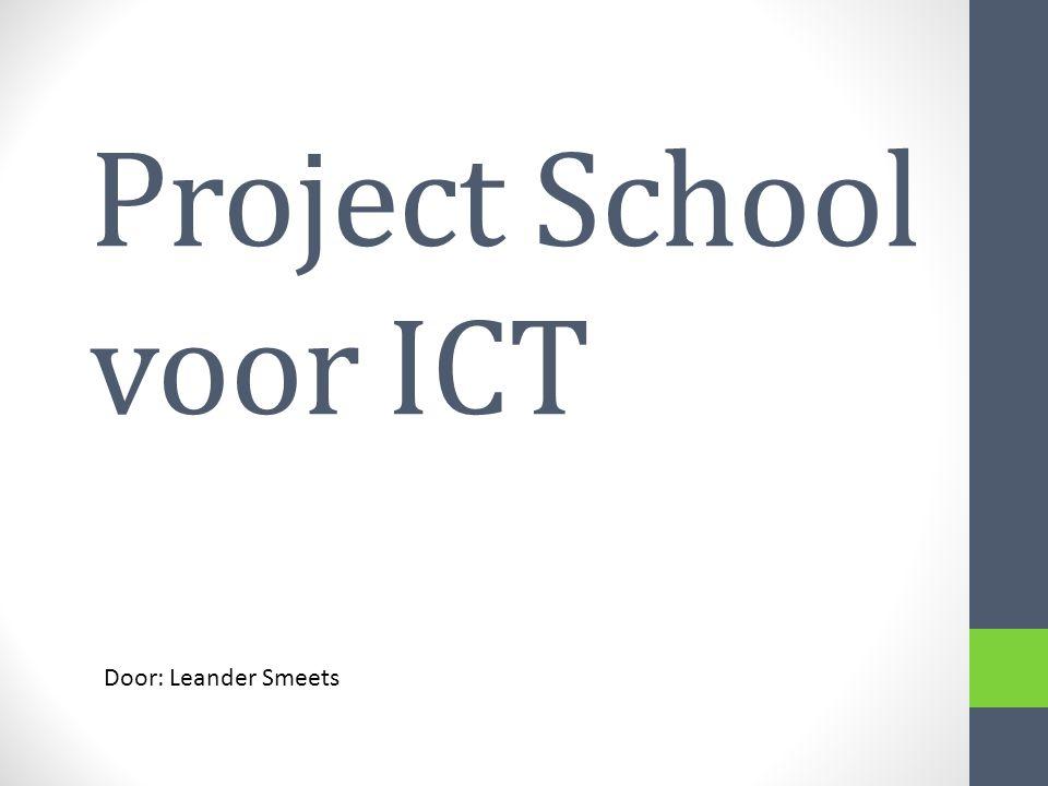 Project School voor ICT Door: Leander Smeets