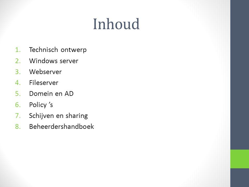 Inhoud 1.Technisch ontwerp 2.Windows server 3.Webserver 4.Fileserver 5.Domein en AD 6.Policy 's 7.Schijven en sharing 8.Beheerdershandboek