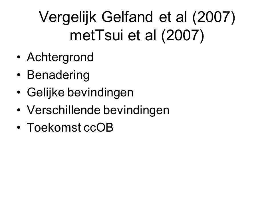 Vergelijk Gelfand et al (2007) metTsui et al (2007) Achtergrond Benadering Gelijke bevindingen Verschillende bevindingen Toekomst ccOB