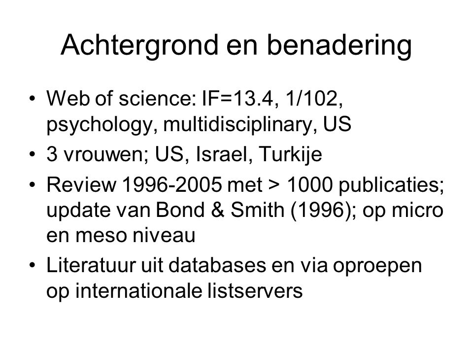 Achtergrond en benadering Web of science: IF=13.4, 1/102, psychology, multidisciplinary, US 3 vrouwen; US, Israel, Turkije Review 1996-2005 met > 1000