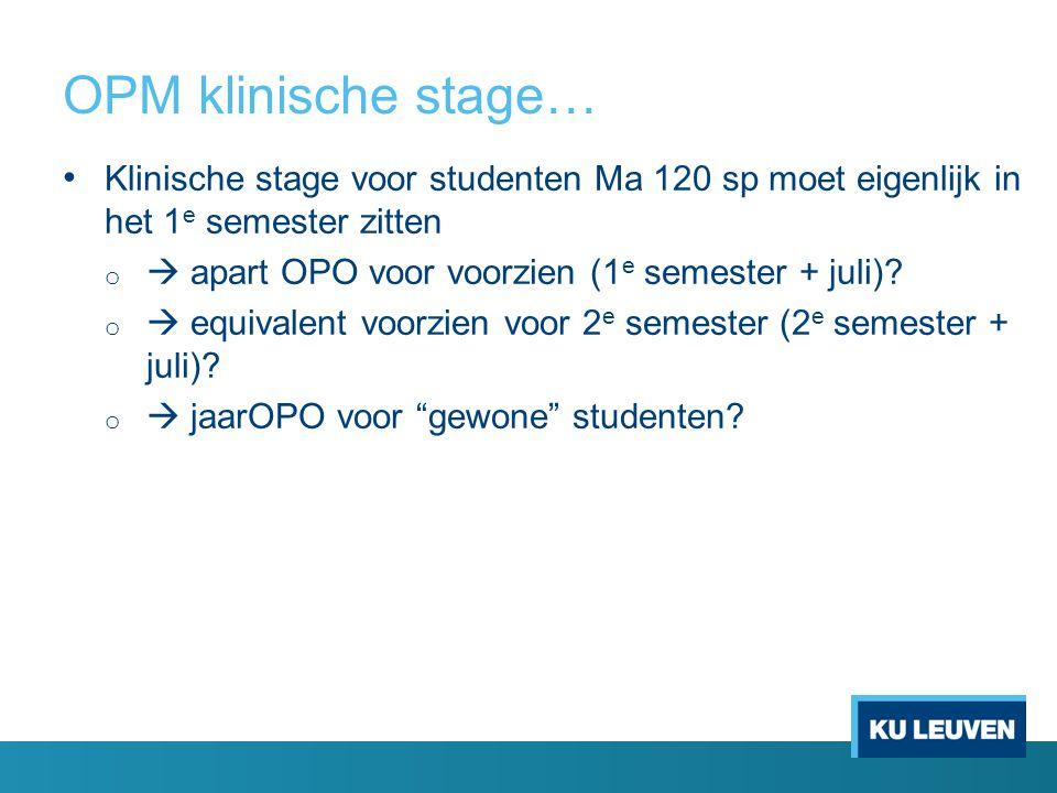 OPM klinische stage… Klinische stage voor studenten Ma 120 sp moet eigenlijk in het 1 e semester zitten o  apart OPO voor voorzien (1 e semester + juli).