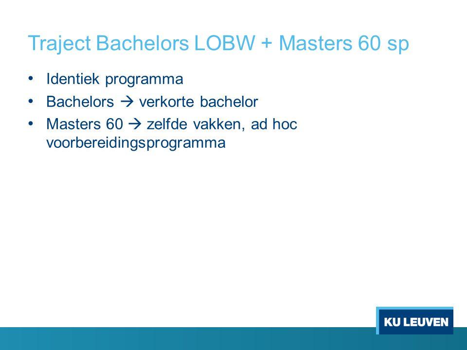 Traject Bachelors LOBW + Masters 60 sp Identiek programma Bachelors  verkorte bachelor Masters 60  zelfde vakken, ad hoc voorbereidingsprogramma