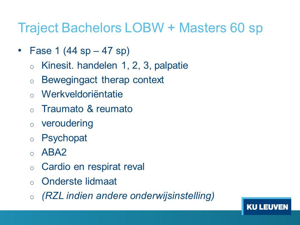 Traject Bachelors LOBW + Masters 60 sp Fase 1 (44 sp – 47 sp) o Kinesit.