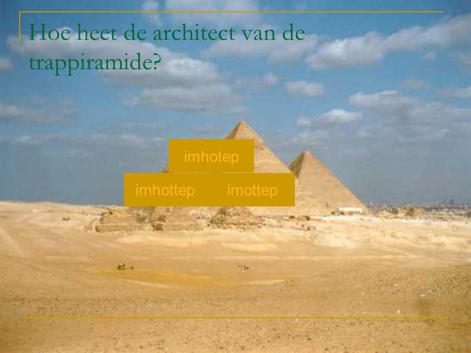 Hoe heet de architect van de trappiramide? imhottepimottep imhotep