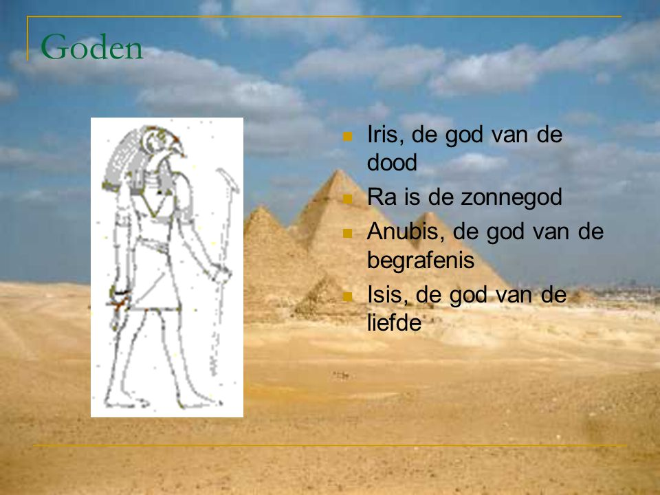 Goden Iris, de god van de dood Ra is de zonnegod Anubis, de god van de begrafenis Isis, de god van de liefde