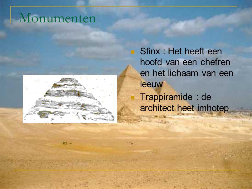 Monumenten Sfinx : Het heeft een hoofd van een chefren en het lichaam van een leeuw Trappiramide : de architect heet imhotep
