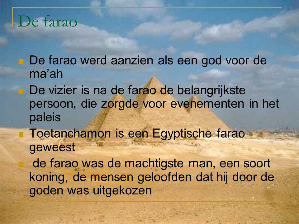 De farao De farao werd aanzien als een god voor de ma'ah De vizier is na de farao de belangrijkste persoon, die zorgde voor evenementen in het paleis