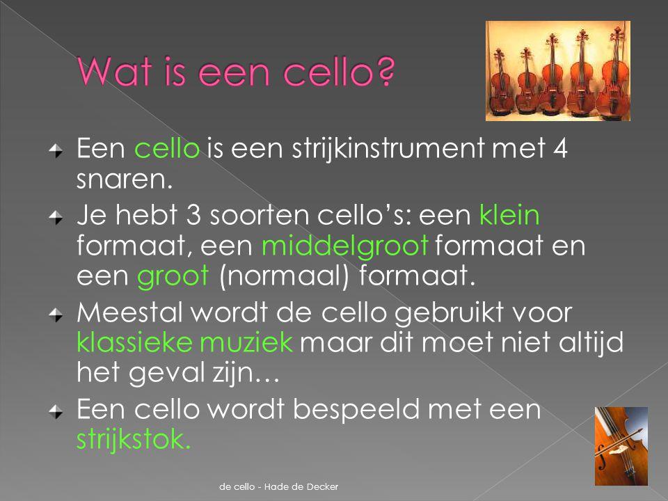Een cello is een strijkinstrument met 4 snaren. Je hebt 3 soorten cello's: een klein formaat, een middelgroot formaat en een groot (normaal) formaat.