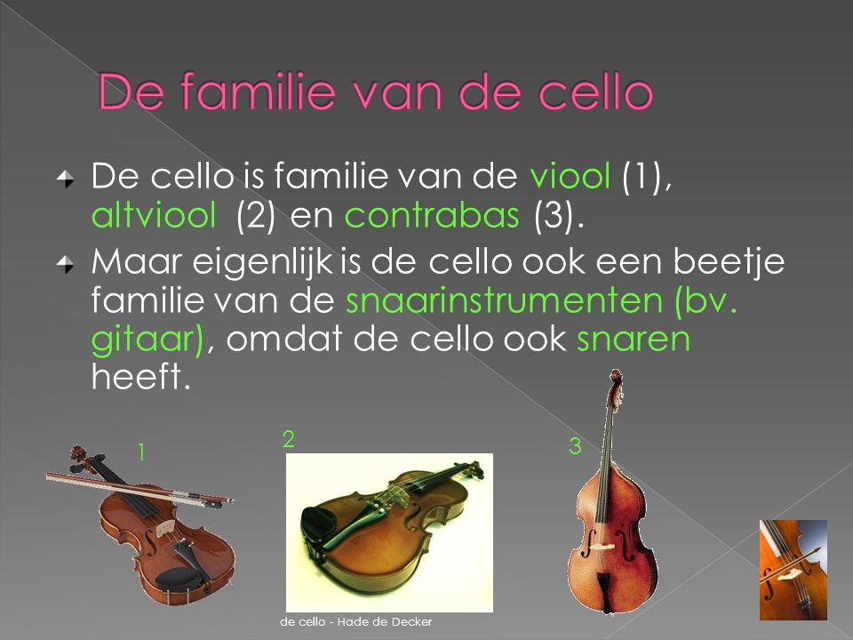 De cello is familie van de viool (1), altviool (2) en contrabas (3). Maar eigenlijk is de cello ook een beetje familie van de snaarinstrumenten (bv. g