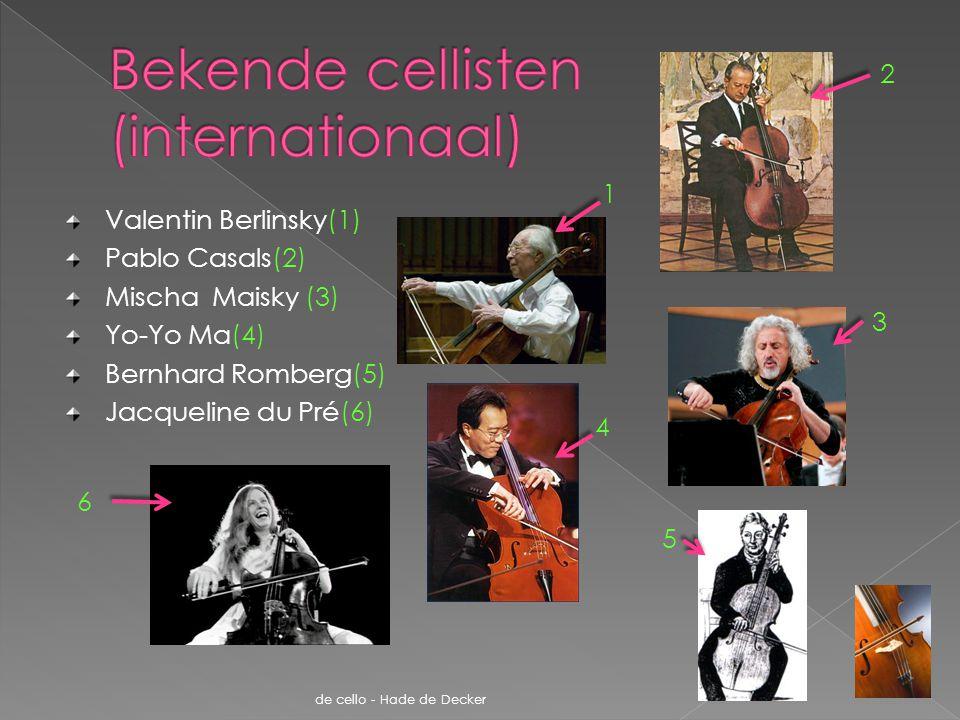 Valentin Berlinsky(1) Pablo Casals(2) Mischa Maisky (3) Yo-Yo Ma(4) Bernhard Romberg(5) Jacqueline du Pré(6) de cello - Hade de Decker 2 6 1 4 5 3