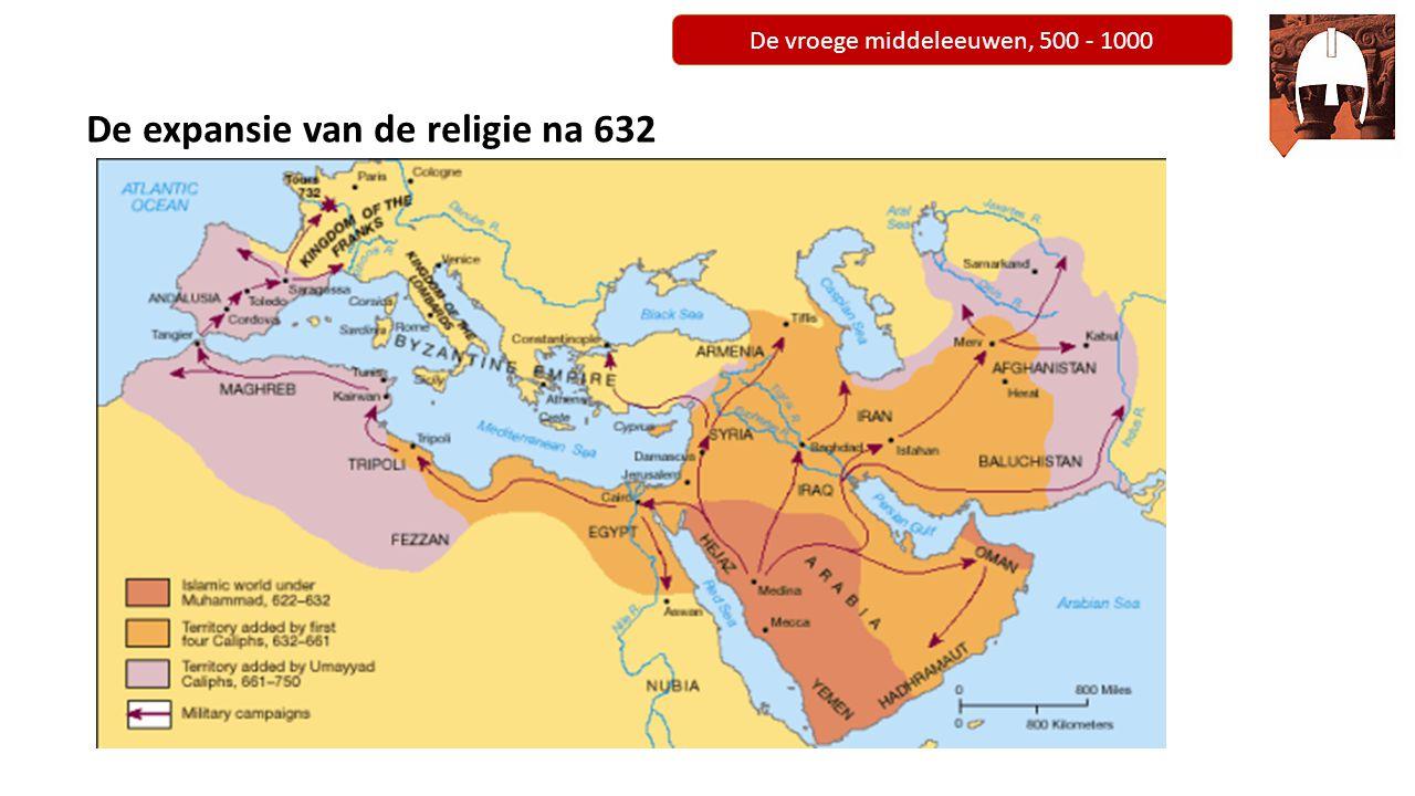 De vroege middeleeuwen, 500 - 1000 De expansie van de religie na 632