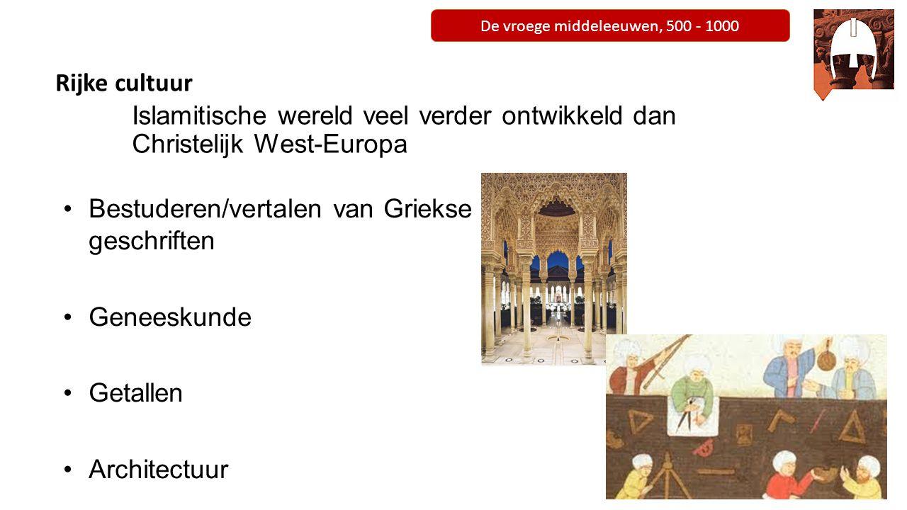 De vroege middeleeuwen, 500 - 1000 Rijke cultuur Islamitische wereld veel verder ontwikkeld dan Christelijk West-Europa Bestuderen/vertalen van Grieks