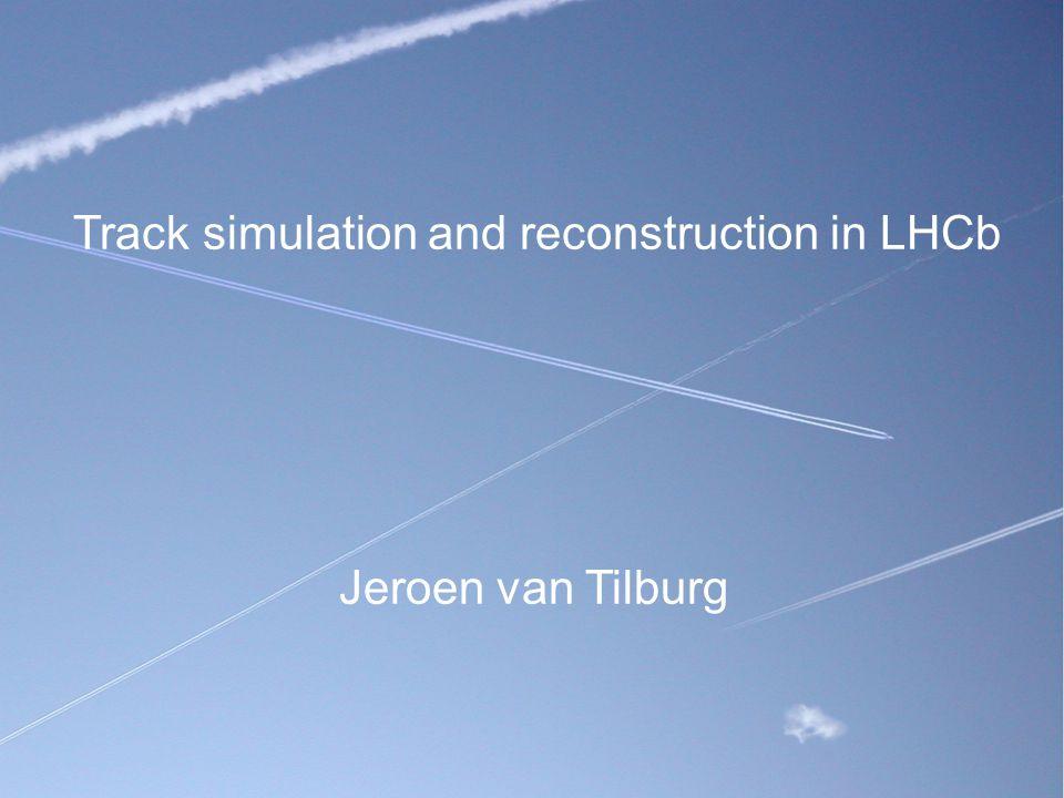 Track simulation and reconstruction in LHCb Jeroen van Tilburg