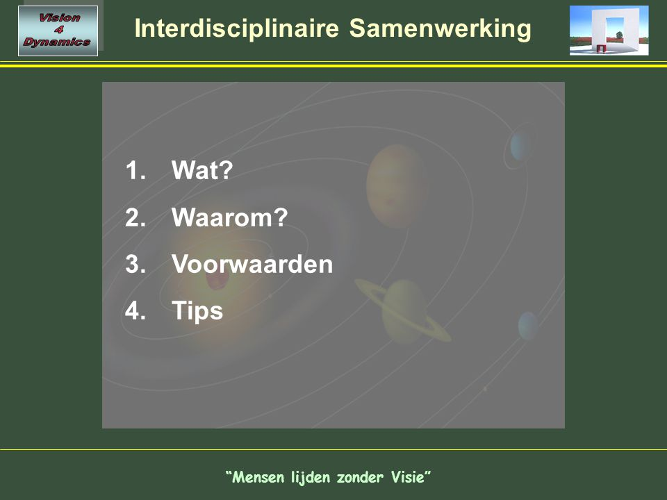 Interdisciplinaire Samenwerking 1. Wat? 2. Waarom? 3. Voorwaarden 4. Tips