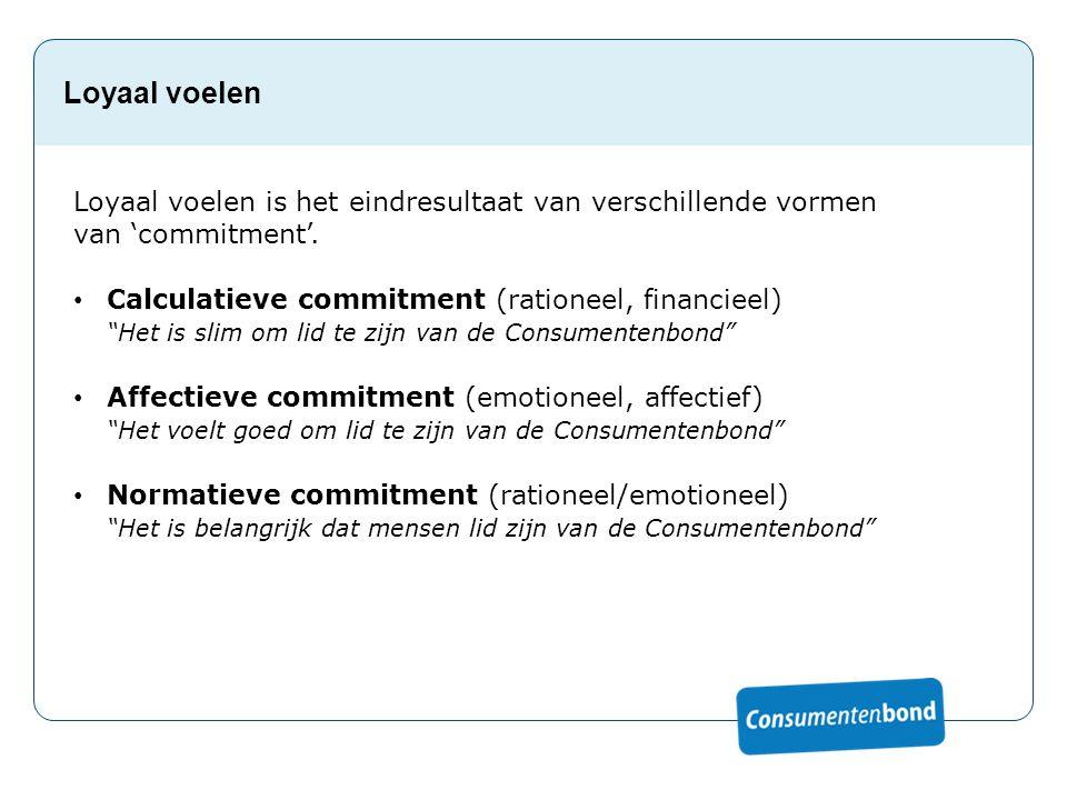 """Loyaal voelen Loyaal voelen is het eindresultaat van verschillende vormen van 'commitment'. Calculatieve commitment (rationeel, financieel) """"Het is sl"""