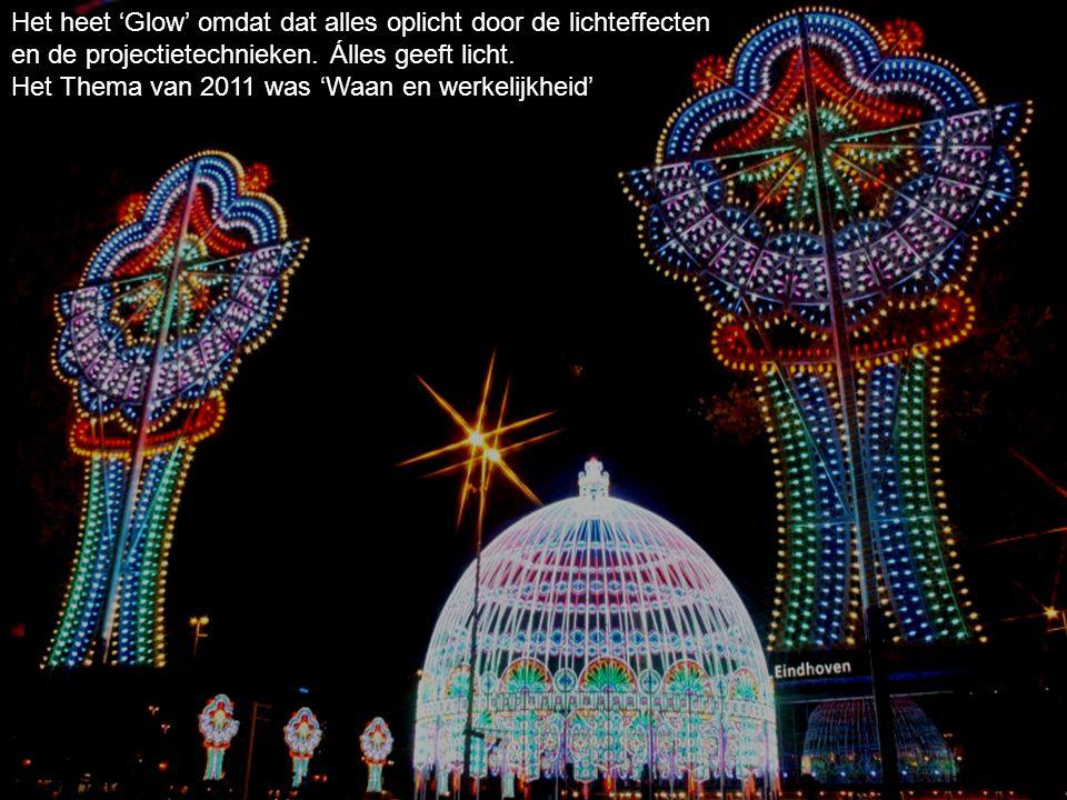 Het heet 'Glow' omdat dat alles oplicht door de lichteffecten en de projectietechnieken.