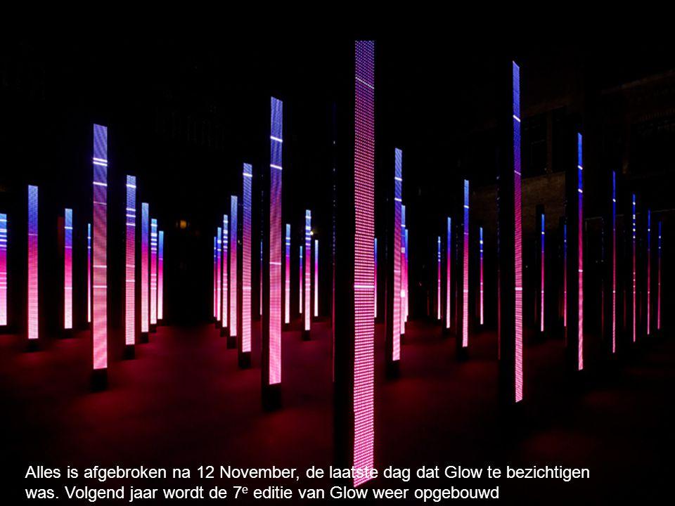 Alles is afgebroken na 12 November, de laatste dag dat Glow te bezichtigen was.