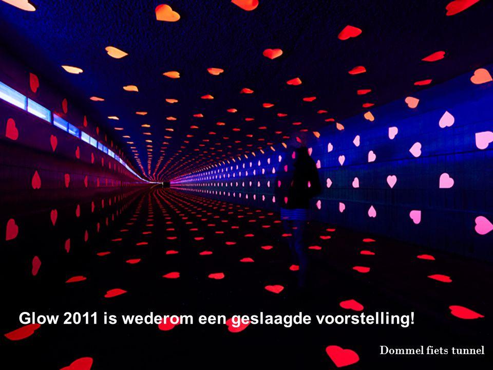 Dommel fiets tunnel Glow 2011 is wederom een geslaagde voorstelling!
