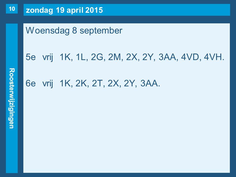 zondag 19 april 2015 Roosterwijzigingen Woensdag 8 september 5evrij1K, 1L, 2G, 2M, 2X, 2Y, 3AA, 4VD, 4VH.