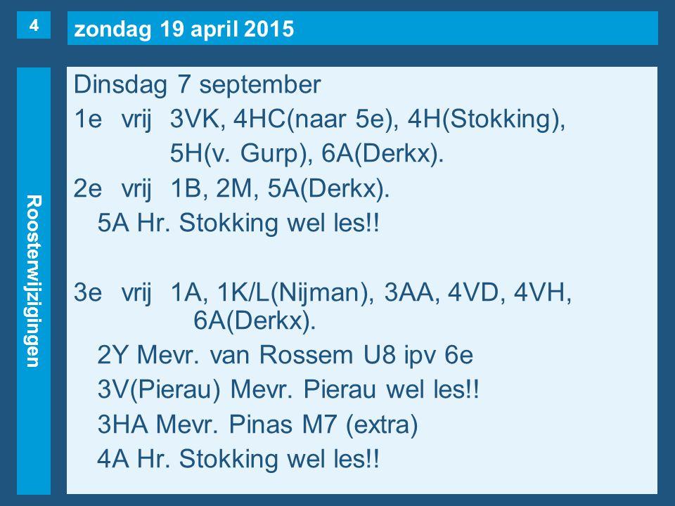 zondag 19 april 2015 Roosterwijzigingen Dinsdag 7 september 1evrij3VK, 4HC(naar 5e), 4H(Stokking), 5H(v.