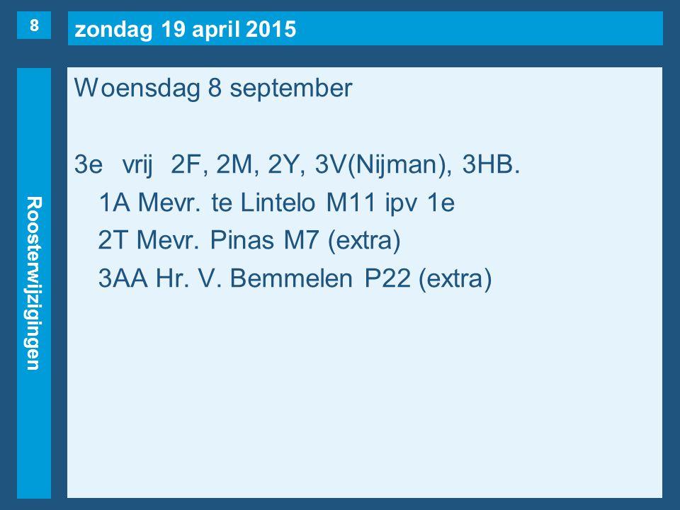 zondag 19 april 2015 Roosterwijzigingen Woensdag 8 september 4evrij3V(Nijman), 3HA, 3HB, 4V(Pierau).
