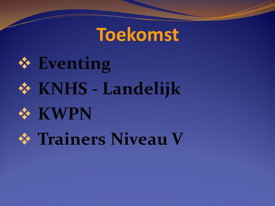 Toekomst  Eventing  KNHS - Landelijk  KWPN  Trainers Niveau V