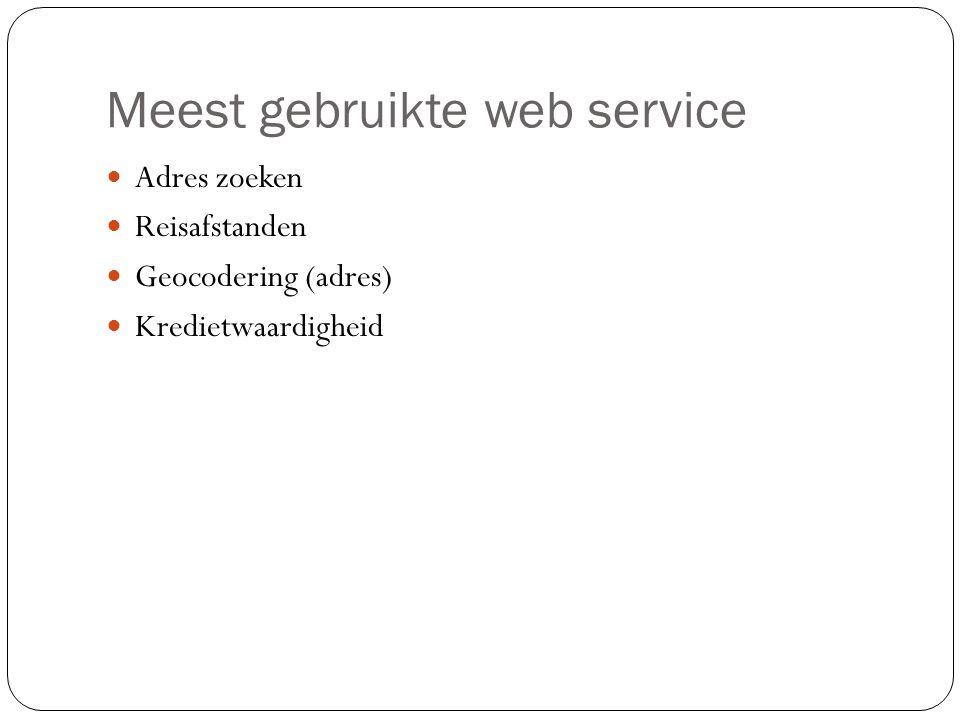 Meest gebruikte web service Adres zoeken Reisafstanden Geocodering (adres) Kredietwaardigheid