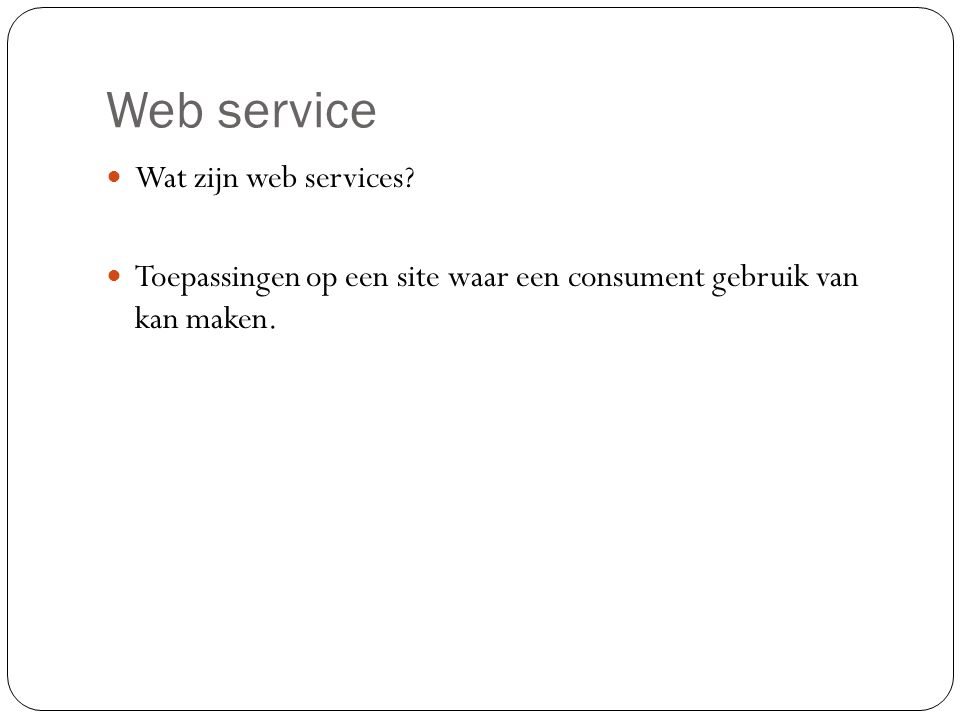 Web service Wat zijn web services.