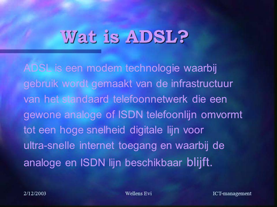 ICT-management 2/12/2003Wellens Evi Wat is ADSL.