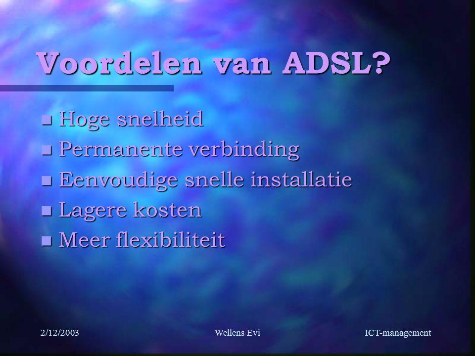 ICT-management 2/12/2003Wellens Evi Voordelen van ADSL.
