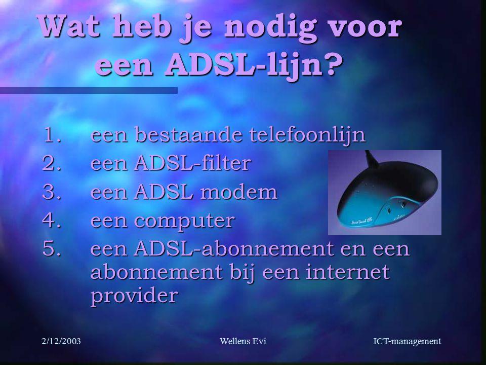 ICT-management 2/12/2003Wellens Evi Wat heb je nodig voor een ADSL-lijn.