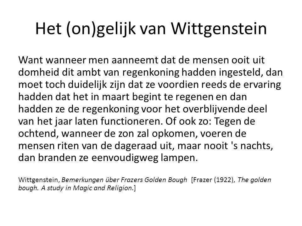 Het (on)gelijk van Wittgenstein Want wanneer men aanneemt dat de mensen ooit uit domheid dit ambt van regenkoning hadden ingesteld, dan moet toch duid